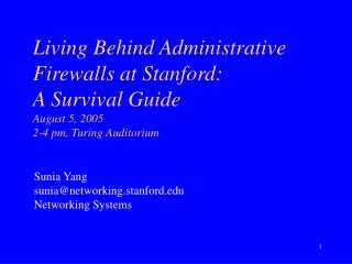 Living Behind Administrative Firewalls at Stanford: A Survival Guide August 5, 2005 2-4 pm, Turing Auditorium