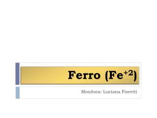 Ferro (Fe +2 )