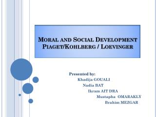 Moral and Social Development Piaget/Kohlberg /  Loevinger