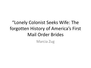 """Lonely Colonist Seeks Wife: The forgotten History of America's First Mail Order Brides"