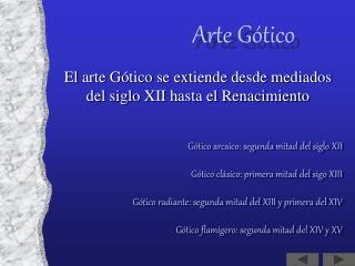 El arte Gótico se extiende desde mediados del siglo XII hasta el Renacimiento