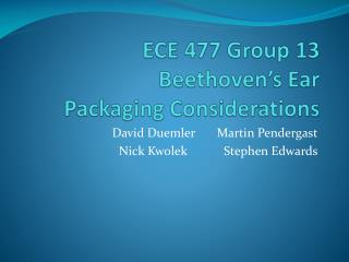 ECE 477 Group 13 Beethoven's Ear Packaging Considerations