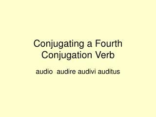Conjugating a Fourth Conjugation Verb