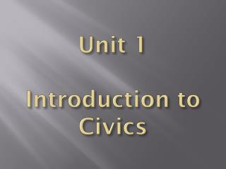 Unit 1 Introduction to Civics