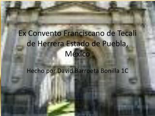 Ex Convento Franciscano de  Tecali  de  Herrera  Estado de  Puebla, México