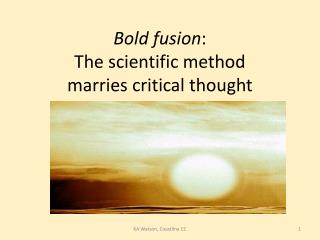 Bold fusion :  The scientific method  marries critical thought