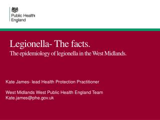 Legionella- The facts. The epidemiology of legionella in the  W est  M idlands.