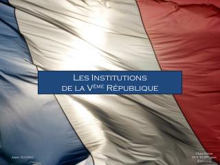 Les Institutions  de la V ème  République