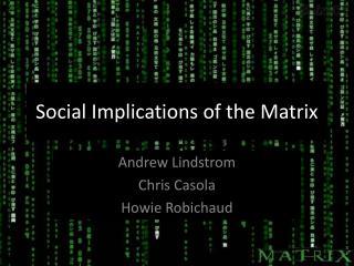 Social Implications of the Matrix