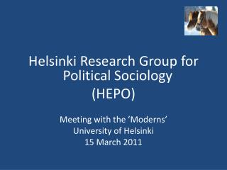 Helsinki  Research  Group for  Political Sociology (HEPO) Meeting with  the ' Moderns '