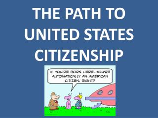 THE PATH TO UNITED STATES CITIZENSHIP