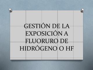 GESTIÓN DE LA EXPOSICIÓN A FLUORURO DE HIDRÓGENO O HF