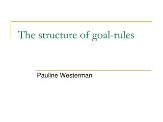 The  structure  of goal- rules