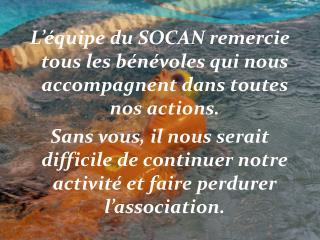 L'équipe du SOCAN remercie tous les bénévoles qui nous accompagnent dans toutes nos actions.