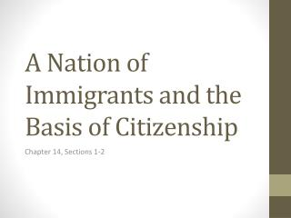 A Nation of Immigrants and the Basis of Citizenship