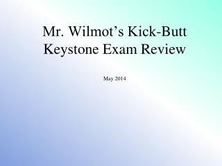 Mr. Wilmot's Kick-Butt Keystone Exam Review May 2014