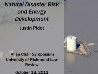 Natural Disaster Risk and Energy Development Justin Pidot  Allen Chair Symposium