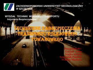 Techniczne zabezpieczenia transportu kolejowego towarowego