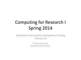 Computing for Research I Spring  2014