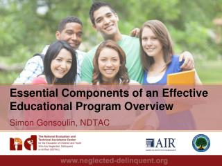 Essential Components of an Effective Educational Program Overview Simon Gonsoulin, NDTAC