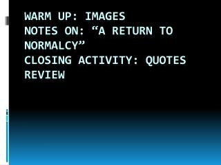 "Warm Up: Images Notes on: ""A Return to Normalcy"" Closing Activity: Quotes Review"