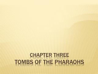Chapter Three Tombs of the pharaohs