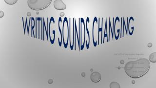 Writing sounds  changing