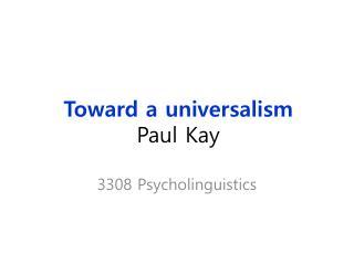 Toward a universalism Paul Kay