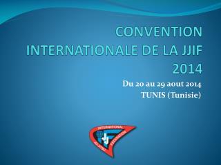 CONVENTION INTERNATIONALE DE LA JJIF 2014