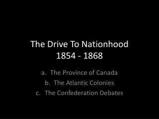 The Drive To Nationhood  1854 - 1868