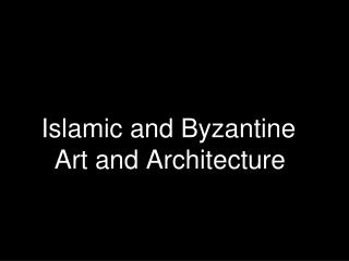 Islamic and Byzantine  Art and Architecture