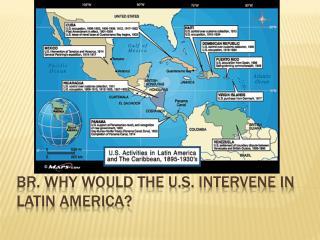 BR. Why would the U.S. Intervene in Latin America?