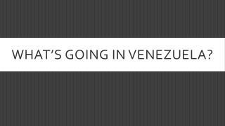 What's going in Venezuela ?