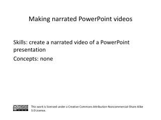 S kills: create a narrated video of a PowerPoint presentation C oncepts: none