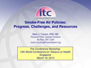 Smoke -Free Air  Policies :  Progress ,  Challenges , and  Resources Mark J.  Travers ,  PhD , MS