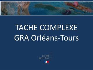 TACHE  COMPLEXE GRA Orléans-Tours