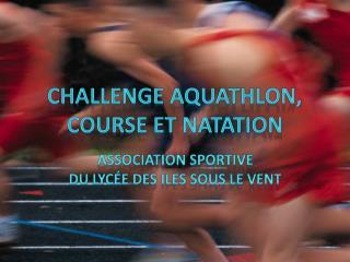 Challenge  Aquathlon , COURSE ET NATATION