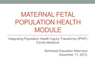 MATERNAL FETAL Population health module