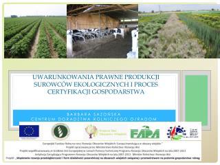 Uwarunkowania prawne produkcji surowców ekologicznych i proces certyfikacji gospodarstwa