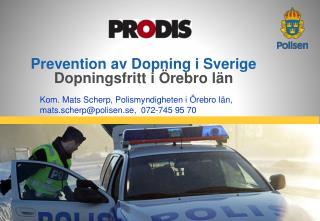 Kom. Mats  Scherp , Polismyndigheten i Örebro län, mats.scherp@polisen.se,  072-745 95 70
