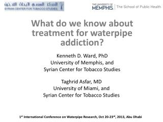 Kenneth D. Ward, PhD  University of Memphis, and Syrian Center for Tobacco Studies