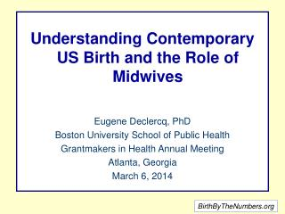 Understanding Contemporary US Birth and the Role of Midwives Eugene  Declercq, PhD