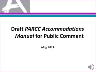 Draft  PARCC Accommodations Manual  for Public Comment May, 2013