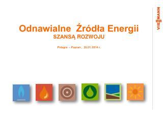Odnawialne  Źródła Energii   SZANSĄ  ROZWOJU Polagra   – Poznań ,  30.01. 2014 r.