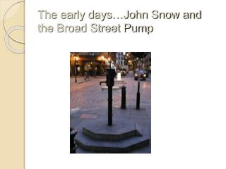 The early days…John Snow and the Broad Street Pump