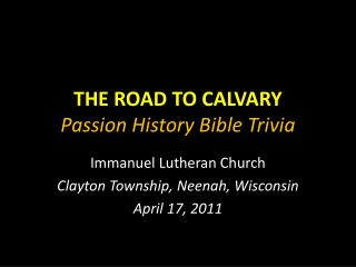 THE ROAD TO CALVARY Passion History Bible Trivia