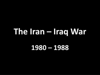 The Iran – Iraq War