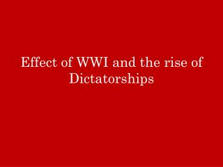 Effect of WWI and the rise of Dictatorships