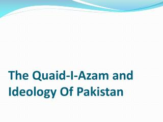 The Quaid-I- A zam and Ideology Of Pakistan