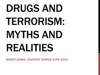 Drugs and Terrorism: Myths and realities